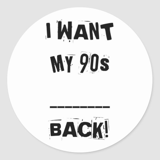 I WANT MY ___ 90s Back Stickers