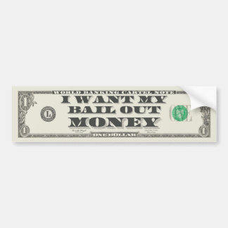 I want my bail out money bumper sticker