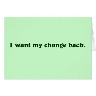 I want my change back card