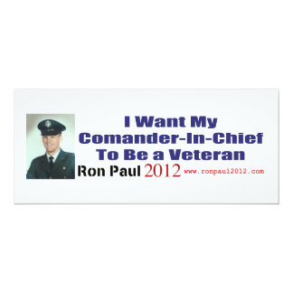 I Want My Commander In Chief To Be A Veteran 4x9.25 Paper Invitation Card