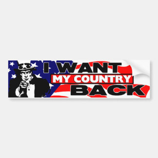 I Want My Country Back! Bumper Sticker