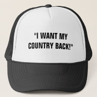 """I WANT MY COUNTRY BACK!"" TRUCKER HAT"