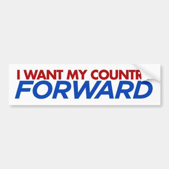 I WANT MY COUNTRY FORWARD BUMPER STICKER