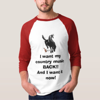 I want my country music BACK... T-Shirt