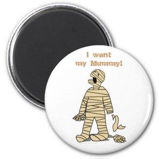 I Want My Mummy Funny Mummy Halloween 2 Inch Round Magnet