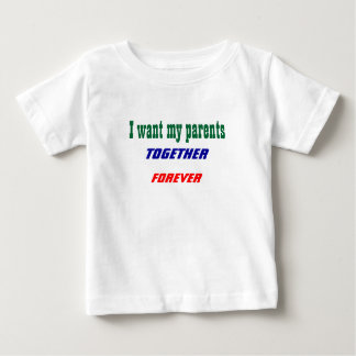 I want my parents together baby t-shirts