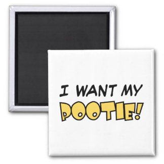 I want my Pootie! - Square Magnet