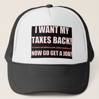 "I WANT MY TAXES BACK! ""If a man is not willing to Trucker Hat"