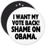 I want my vote back! Shame on Obama. Pinback Button