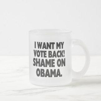 I want my vote back! Shame on Obama. 10 Oz Frosted Glass Coffee Mug