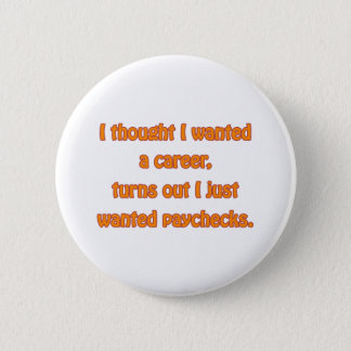 I Want Paychecks Button