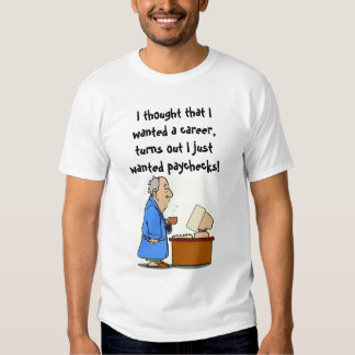 I want paychecks! t shirt