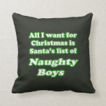 I WANT SANTA'S LIST OF NAUGHTY BOYS PILLOW