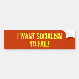 I Want Socialism, to FAIL! Car Bumper Sticker