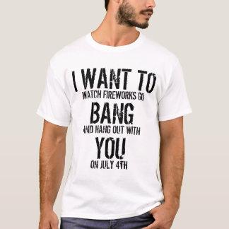 I WANT TO BANG YOU T-Shirt