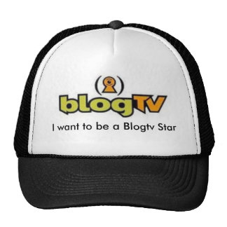 I want to be a Blogtv Star Trucker Hat