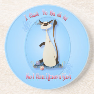 I Want To Be A Cat So I Can Ignore You..Coaster Sandstone Coaster