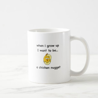 I want to be...a Chicken Nugget! Coffee Mug