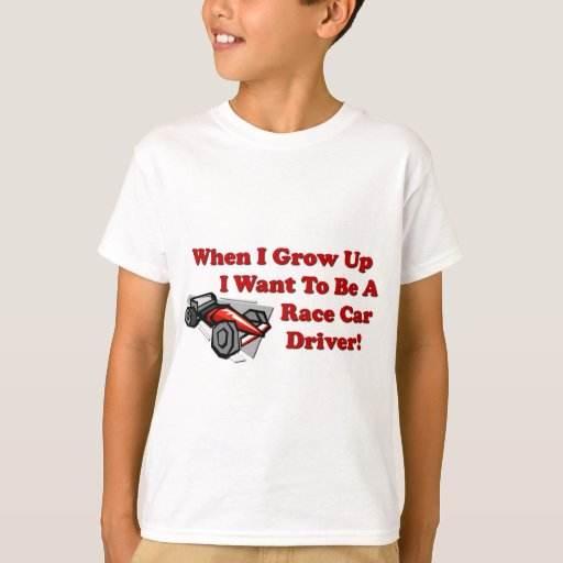 I want to be a race car driver t shirt zazzle for Race car driver t shirts