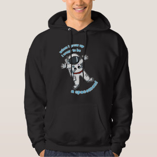 I want to be a spaceman! hoodie