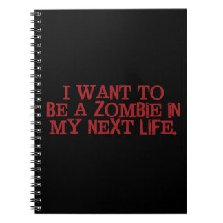 I Want to Be A Zombie in My Next Life Notebook