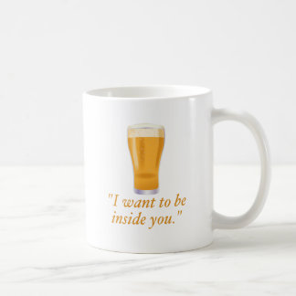 I want to be inside you - beer coffee mug
