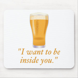 I want to be inside you - beer mouse pad