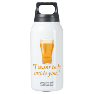 I want to be inside you - beer 10 oz insulated SIGG thermos water bottle