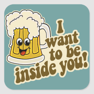 I Want To Be Inside You Funny Beer Square Sticker