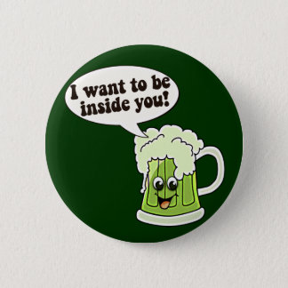 I Want To Be Inside You Green Beer Button