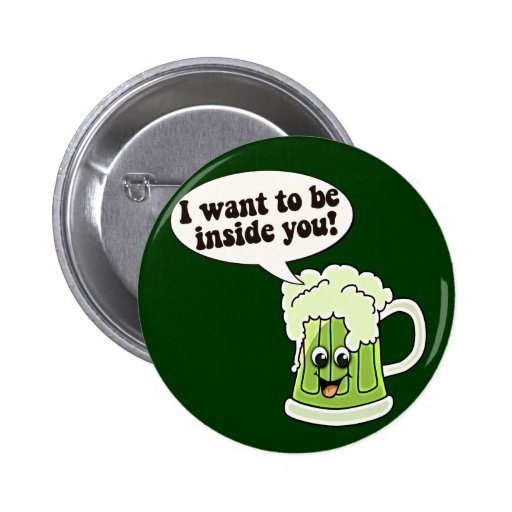 I Want To Be Inside You Green Beer Buttons