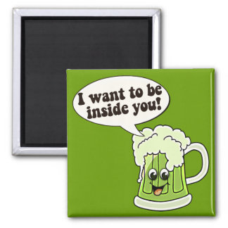 I Want To Be Inside You Green Beer Magnet