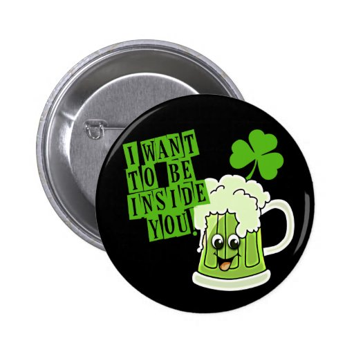 I Want To Be Inside You on St Pattys Day Buttons