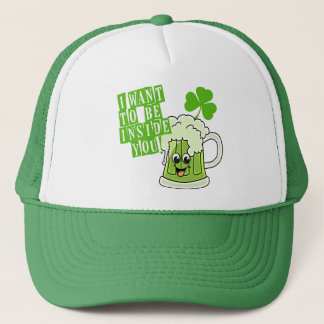 I Want To Be Inside You on St Pattys Day Trucker Hat