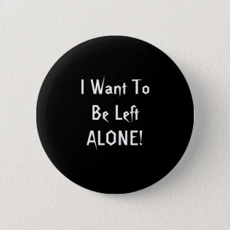 I Want To Be Left Alone. Black White Custom Pinback Button