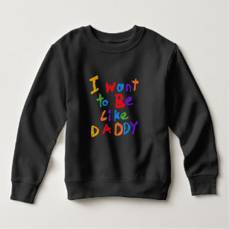 I Want to be Like Daddy T-shirts and Gifts
