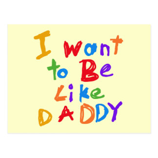 I Want to be Like Daddy T-shirts and Gifts Postcard