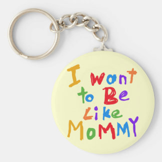 I Want to be Like Mommy Key Chain