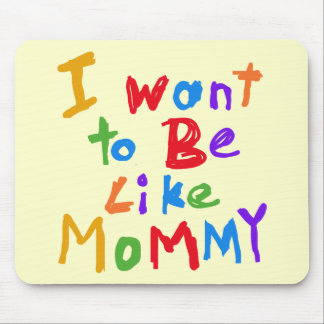 I Want to be Like Mommy Mouse Pad