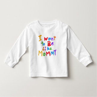 I Want to be Like Mommy Shirt