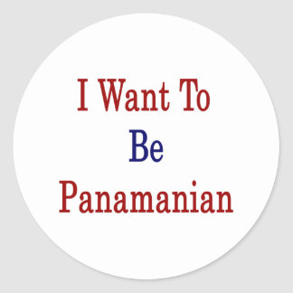 I Want To Be Panamanian Classic Round Sticker