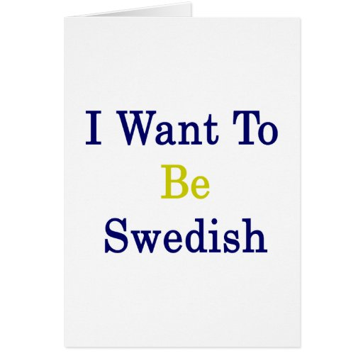 I Want To Be Swedish Cards