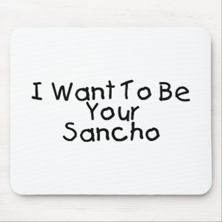I Want To Be Your Sancho Mouse Pad