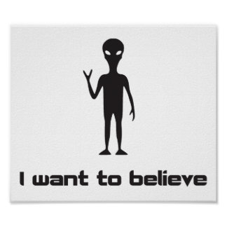 I Want To Believe in Aliens and UFOs Poster