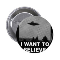 i want to believe, funny, ufo, aliens, cool, area 51, paranormal, extraterrestrial origins, offensive, ufology, graphic, round, button, Button with custom graphic design