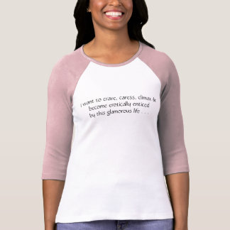 I want to crave, caress, climax T-Shirt