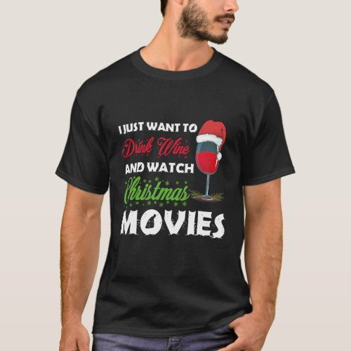 I Want to Drink Wine and Watch Christmas Movies T_Shirt