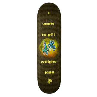 I Want to Get Weightless Skateboard