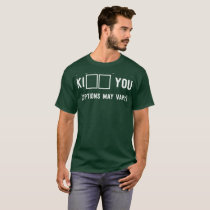 I want to Ki__ you (options may vary) flirting fun T-Shirt