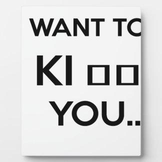 I WANT TO KI_ _ YOU PLAQUE